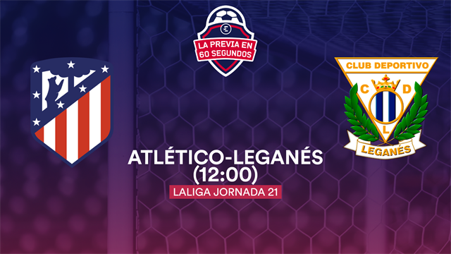 "La previa en 60"" del Atlético-Leganés: Plebiscito en el Metropolitano (12:00)"
