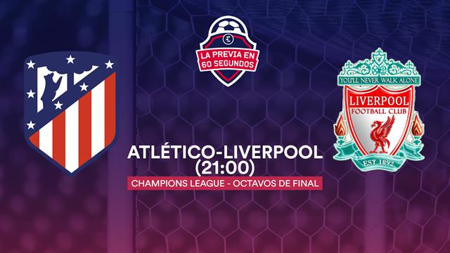 La previa en 60'' del Atlético de Madrid-Liverpool: La temporada pasa por la Champions (21:00)