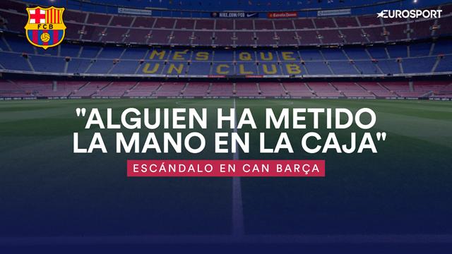 """Escándalo en Can Barça: """"Alguien ha metido la mano en la caja"""""""