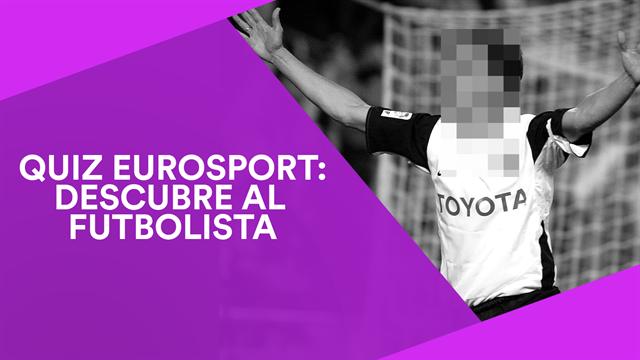 Quiz Eurosport: Juega y adivina quiénes son estos futbolistas