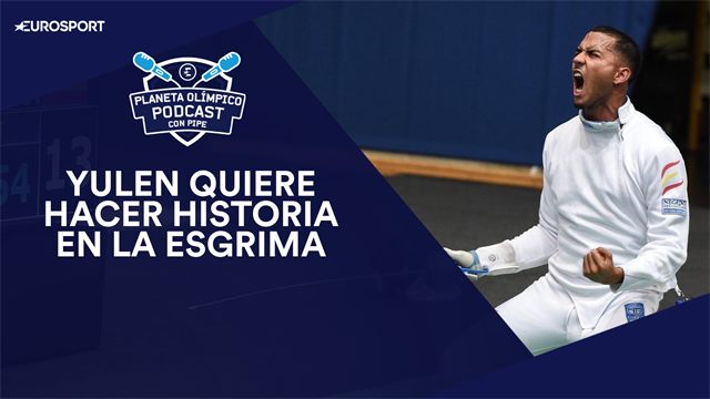 PODCAST Planeta Olímpico: Yulen sueña con hacer historia en la esgrima española